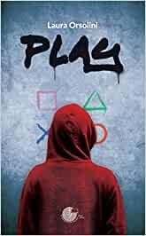 """Presentazione del libro """"Play"""" di Laura Orsolini"""